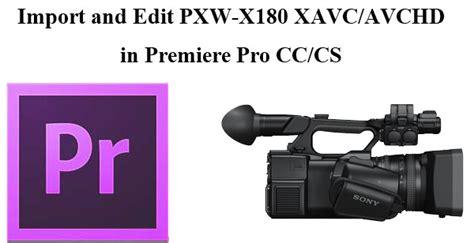 adobe premiere pro xavc import and edit pxw x180 xavc avchd in premiere pro cc cs