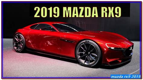 Mazda 2019 Rx9 by Mazda Rx9 2019 New 2019 Mazda Rx9 Review All Hail The