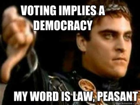 Peasant Meme - voting implies a democracy my word is law peasant