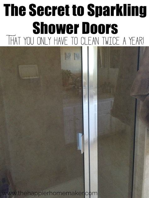How Do You Clean Shower Doors The Secret To Sparkling Shower Doors That You Only To Clean A Year I Am So Happy To