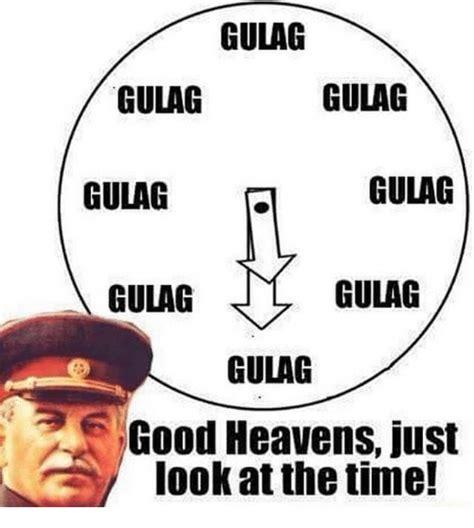 Look At Memes - gulag gulag gulag gulag gulag gulag gulag gulag good