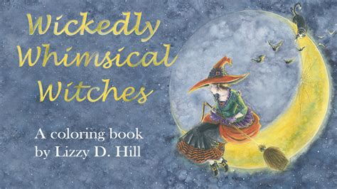 wickedly whimsical witches  elizabeth  hill kickstarter