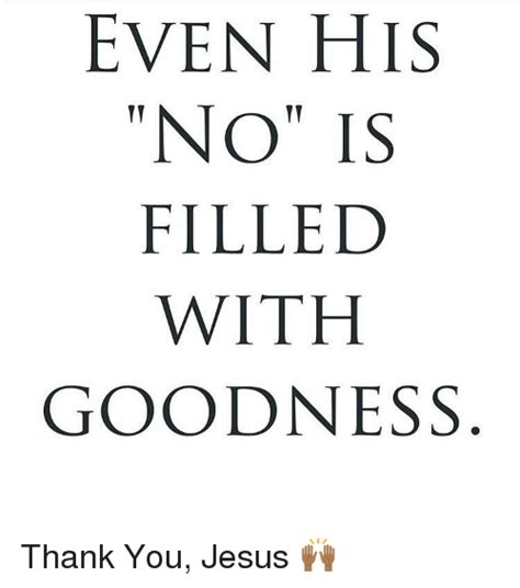 thank you jesus meme even his no is filled with goodness thank you jesus