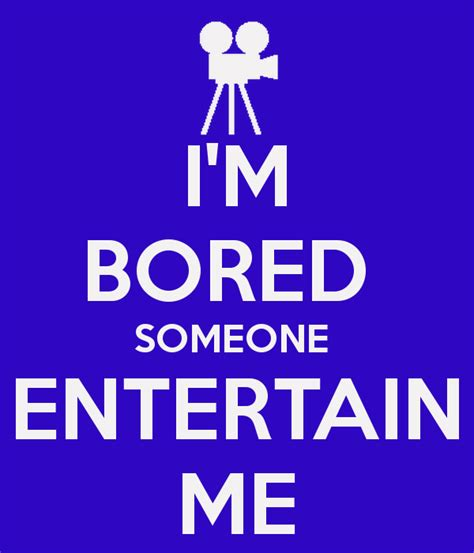 how to entertain i m bored someone entertain me poster drake keep calm