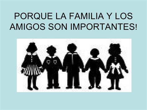 imagenes de la familia y amigos porque la familia y los amigos son importantes