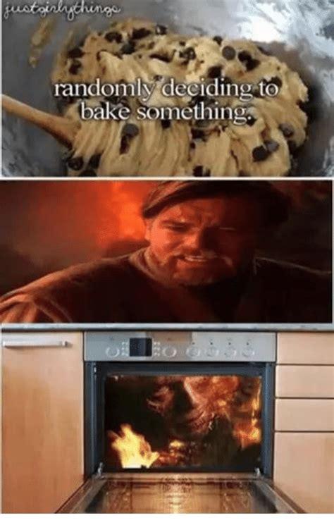 Baking Meme - randomly deciding to bake something baked meme on sizzle