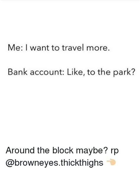 me bank account me i want to travel more bank account like to the park