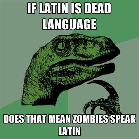 Latin Memes - if latin is a dead language do zombies speak latin