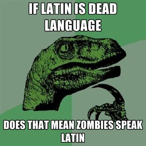 if latin is a dead language, do zombies speak latin