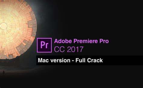 adobe premiere pro hack mac premiere pro cc 2017 v11 1 2 22 full crack free