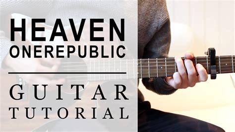 tutorial guitar heaven onerepublic heaven fast guitar tutorial easy chords