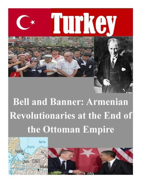the end of the ottoman empire bell and banner armenian revolutionaries at the end of