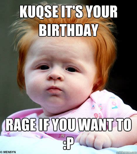 Nasty Birthday Meme - it 39 s your birthday rage if you want to p kuqse it 39 s your