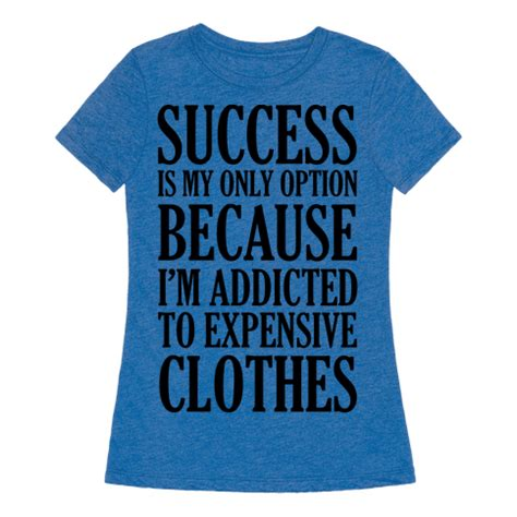 T Shirt Addicted To My Smartphone 1 success is my only option because i m addicted to expensive clothes t shirt lookhuman