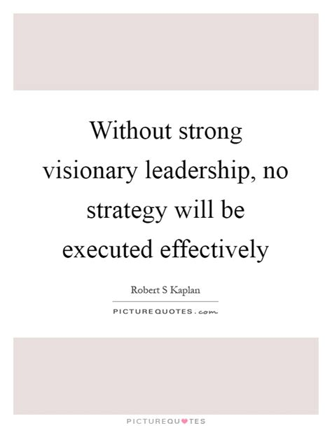 how to create a strong leadership strategy without strong visionary leadership no strategy will be picture quotes