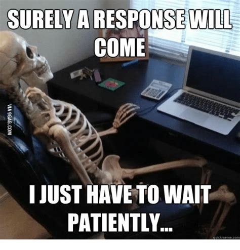 Waiting Memes - 25 best memes about still waiting meme skeleton still