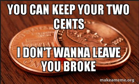 How Do I Make A Meme With Two Pictures - you can keep your two cents i don t wanna leave you broke