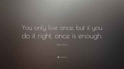 live once mae west quote you only live once but if you do it