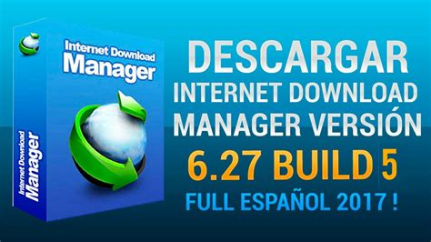 internet download manager ultima version full español descargar internet download manager 6 27 build 5 ultima