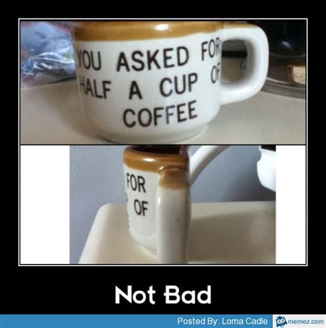 Coffee Cup Meme - half a cup of coffee memes com