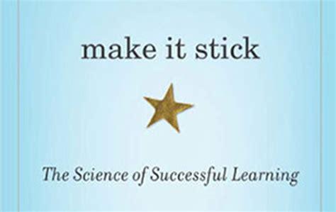 make it stick the science of successful learning science of learning book offers tips to make it stick