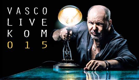 vasco kom 2015 vasco live kom 2015 biglietti in vendita