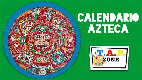 El Calendario Azteca Como Hacer El Calendario Azteca Tap Zone