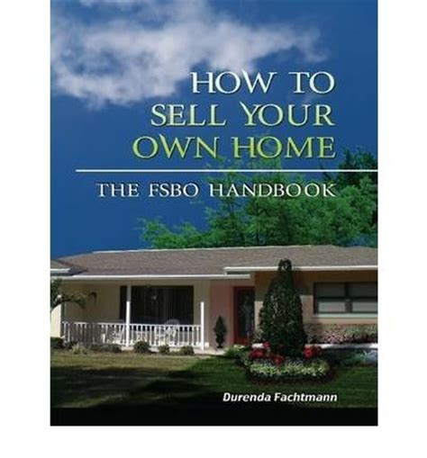 how to sell your own home fsbo handbook durenda