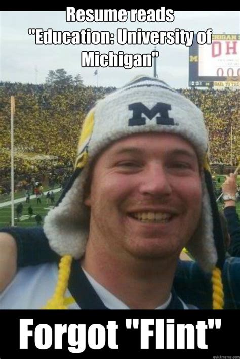 Funny Michigan Memes - resume reads quot education university of michigan quot forgot