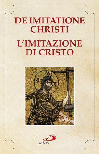 imitazione di cristo testo l imitazione di cristo testo a fronte libro san