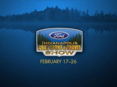 boat and travel show indianapolis indiana ford 63rd annual indianapolis boat sport travel show