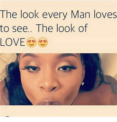 The Look Meme - the look every man loves to see the look of love meme on