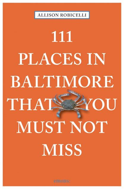 111 places in that you must not miss books 111 places in baltimore that you must not miss emons