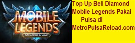 mobile legends top up top up beli mobile legends pakai pulsa metro reload