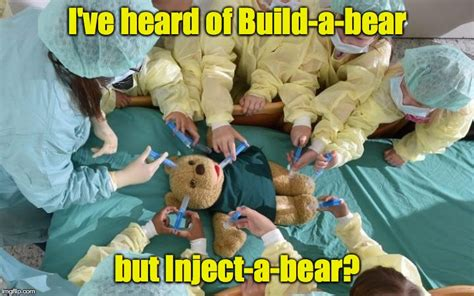 Build A Bear Meme - injection imgflip