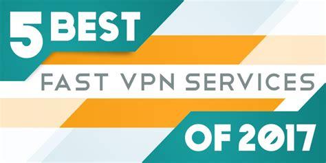 best fastest vpn fastest vpn services of 2018