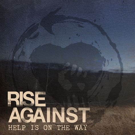 Is On The by Check Out New Rise Against Quot Help Is On The Way