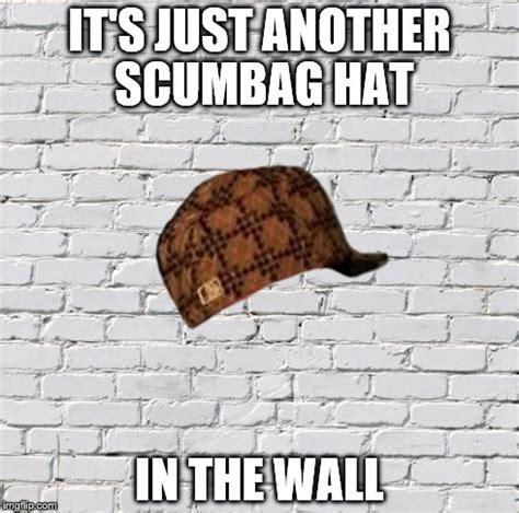Scumbag Hat Meme - image tagged in scumbag hat imgflip
