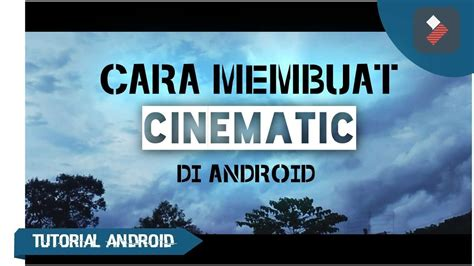 membuat video cinematic cara membuat cinematic video di filmora android tutorial