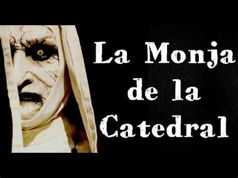 la leyenda de las la monja de la catedral de durango leyenda youtube
