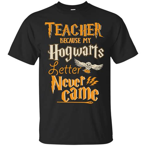 Offer Letter Never Came Because My Hogwarts Letter Never Came T Shirts