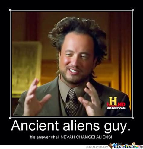 Make A Meme Aliens - ancient aliens guy will never change his answer by