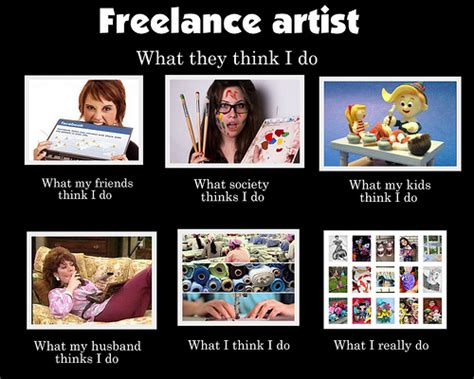What I Think I Do Meme - freelance craft artist quot what they think i do quot meme