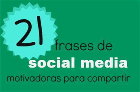 imagenes y palabras que identifiquen a colombia 21 frases de social media motivadoras para compartir