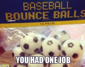 One Job Meme - you had one job meme