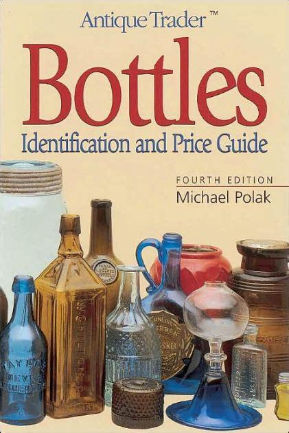 antique trader bottles identification  price guide  michael polak nook book