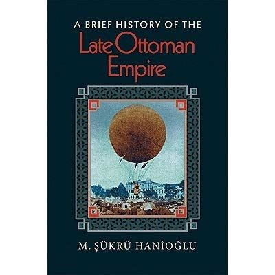 History Of Ottoman Empire Books by A Brief History Of The Late Ottoman Empire By M ş 252 Kr 252