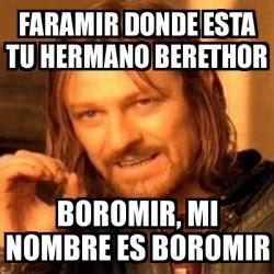 Meme Generator Boromir - meme boromir faramir donde esta tu hermano berethor
