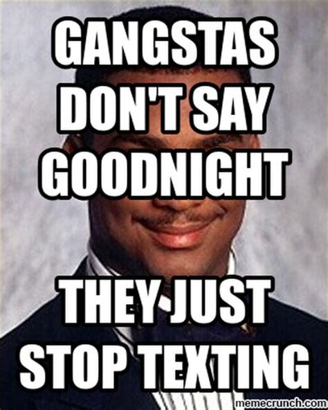 Good Nite Memes - gangstas don t say goodnight