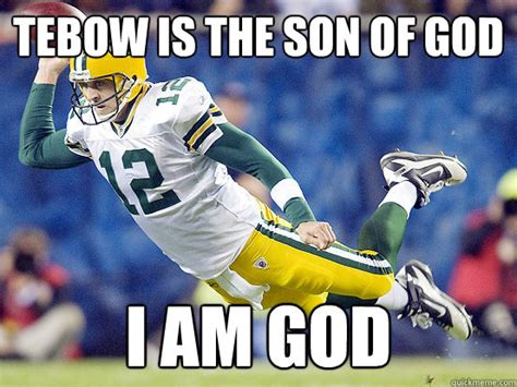 Aaron Rodgers Memes - tebow is the son of god i am god super human aaron